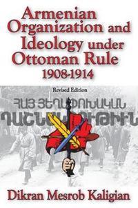 Armenian Organization and Ideology Under Ottoman Rule 1908-1914