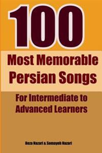 100 Most Memorable Persian Songs: For Intermediate to Advanced Persian Learners