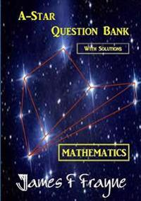 A-Star Question Bank (Mathematics) (with Solutions)