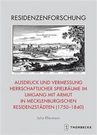 Zwang Zur Barmherzigkeit?: Ausdruck Und Vermessung Herrschaftlicher Spielraume Im Umgang Mit Armut in Mecklenburgischen Residenzstadten (1750 - 1