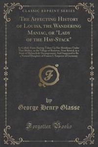 The Affecting History of Louisa, the Wandering Maniac, or Lady of the Hay-Stack