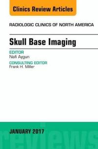 Skull Base Imaging, an Issue of Radiologic Clinics of North America