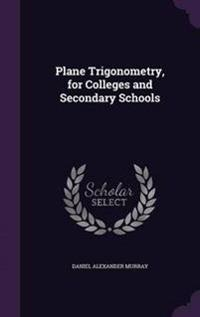 Plane Trigonometry for Colleges and Secondary Schools