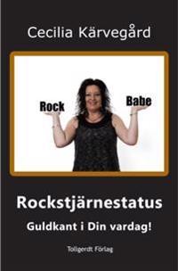 Rockstjärnestatus : guldkant i din vardag!
