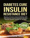 Diabetes Cure Insulin-Resistance Diet: Reverse, Prevent, Control Diabetes with 100 Delicious Insulin-Resistant Recipes Towards Healthy Lifestyle for A