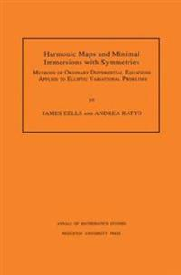 Harmonic Maps and Minimal Immersions with Symmetries (AM-130), Volume 130