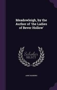 Meadowleigh, by the Author of 'The Ladies of Bever Hollow'