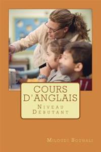 Cours D'Anglais: Cours de La Langue Anglaise. Volume 1