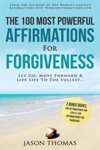 Affirmation the 100 Most Powerful Affirmations for Forgiveness 2 Amazing Affirmative Bonus Books Included for Love & Marriage: Let Go, Move Forward &
