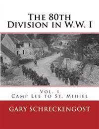 80th Division in W.W. I: Vol. 1: Camp Lee to St. Mihiel