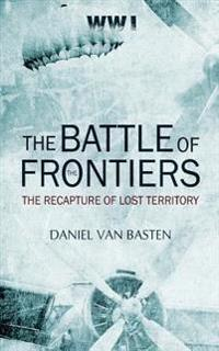 Wwi: The Battle of the Frontiers - The Recapture of Lost Territory