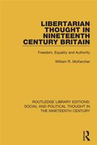 Libertarian Thought in Nineteenth Century Britain