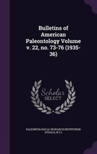 Bulletins of American Paleontology Volume V. 22, No. 73-76 (1935-36)