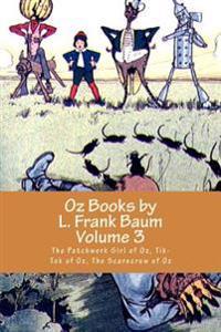 Oz Books by L. Frank Baum, Volume 3: The Patchwork Girl of Oz, Tik-Tok of Oz, the Scarecrow of Oz