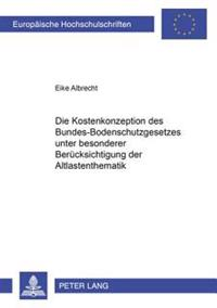 Die Kostenkonzeption Des Bundes-Bodenschutzgesetzes Unter Besonderer Beruecksichtigung Der Altlastenthematik