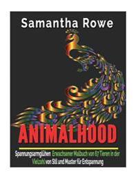 Animalhood: Spannungsarmgluhen Erwachsener Malbuch Von 67 Tieren in Der Vielzahl Von Stil Und Muster Fur Entspannung