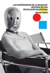 Las Diseñadoras de la Bauhaus: Historia de Una Revolución Silenciosa