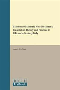 Giannozzo Manetti's New Testament: Translation Theory and Practice in Fifteenth-Century Italy