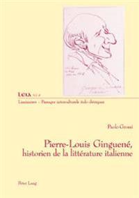 Pierre-Louis Ginguene, Historien de la Litterature Italienne