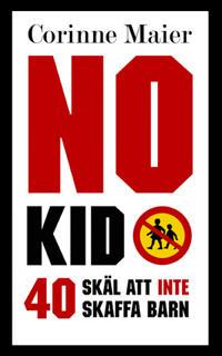 No Kid : 40 skäl att inte att skaffa barn