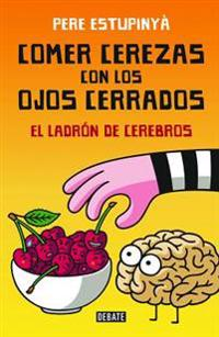 Comer Cerezas Con Los Ojos Cerrados (El Ladron de Cerebros) / Eating Cherries Wi Th Your Eyes Closed: The Brain Thief