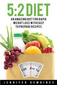 5: 2 Diet: An Amazing Diet for Rapid Weight Loss to Enhance Your Health (Salad Recipes, Vegan Recipes, Low Carb Recipes;