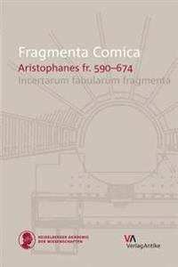 Fragmenta Comica: Aristophanes Fr. 590-674. Incertarum Fabularum Fragmenta