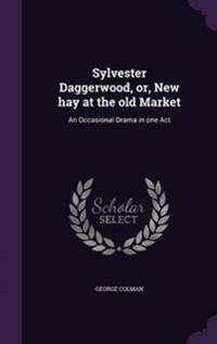 Sylvester Daggerwood, Or, New Hay at the Old Market