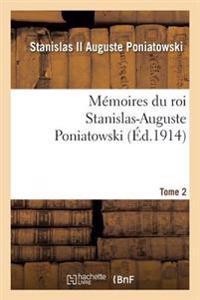 Memoires Du Roi Stanislas-Auguste Poniatowski. Tome 2