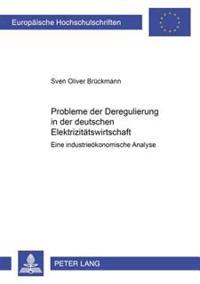 Probleme Der Deregulierung in Der Deutschen Elektrizitaetswirtschaft: Eine Industrieoekonomische Analyse