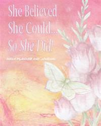 She Believed She Could, So She Did! Daily Planner and Journal: Inspirational Organizer for Daily Time Management and Appointments