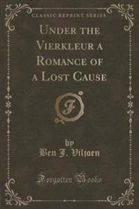 Under the Vierkleur a Romance of a Lost Cause (Classic Reprint)