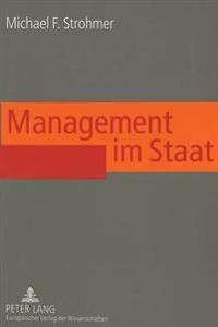 Management Im Staat: Erfolgsfaktoren Effizienter Fuehrung Im Oeffentlichen Sektor