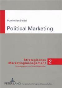 Political Marketing: Explananda, Konstitutive Merkmale Und Implikationen Fuer Die Gestaltung Der Politiker-Waehler-Beziehung