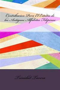 Contribucion Para El Estudio de Los Antiguos Alfabetos Filipinos