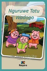 Nguruwe Watatu Wadogo - Swahili Children's Book: The Three Little Pigs (Swahili Version)