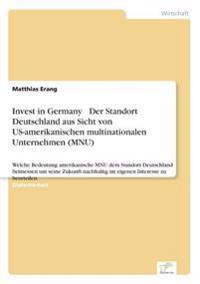 Invest in Germany - Der Standort Deutschland Aus Sicht Von Us-Amerikanischen Multinationalen Unternehmen (Mnu)