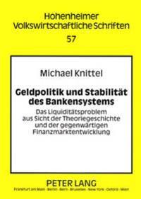 Geldpolitik Und Stabilitaet Des Bankensystems: Das Liquiditaetsproblem Aus Sicht Der Theoriegeschichte Und Der Gegenwaertigen Finanzmarktentwicklung