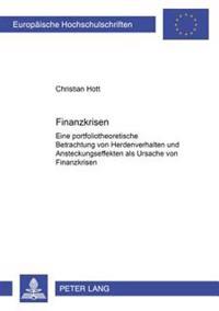 Finanzkrisen: Eine Portfoliotheoretische Betrachtung Von Herdenverhalten Und Ansteckungseffekten ALS Ursachen Von Finanzkrisen