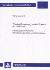 Welche Bedeutung Hat Die Theorie Fuer Die Praxis?: Schaetzung Oekonometrischer Mehrgleichungsmodelle Unter Cointegration