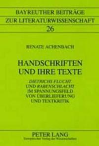 """Handschriften Und Ihre Texte: """"Dietrichs Flucht"""" Und """"Rabenschlacht"""" Im Spannungsfeld Von Ueberlieferung Und Textkritik"""