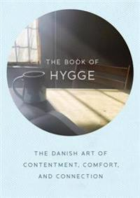 The Book of Hygge: The Danish Art of Contentment, Comfort, and Connection
