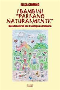 """I Bambini """"Parlano Naturalmente"""" - Metodi Naturali Per Il Sostegno All'infanzia"""