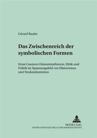 Das Zwischenreich Der Symbolischen Formen: Ernst Cassirers Erkenntnistheorie, Ethik Und Politik Im Spannungsfeld Von Historismus Und Neukantianismus