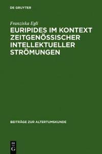Euripides Im Kontext Zeitgenössischer Intellektueller Strömungen