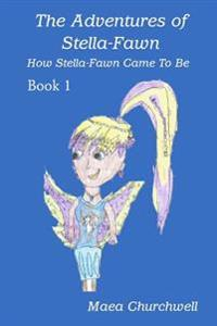 The Adventures of Stella-Fawn: How Stella-Fawn Came to Be