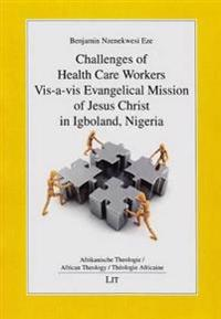 Challenges of Health Care Workers Vis-a-Vis Evangelical Mission of Jesus Christ in Igboland, Nigeria