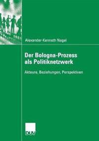 Der Bologna-Prozess ALS Politiknetzwerk: Akteure, Beziehungen, Perspektiven