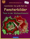 Brockhausen Bastelbuch Bd. 5 - Ausschneiden: Das Grosse Buch Der Fensterbilder: Tiere in Der Weihnachtsnacht