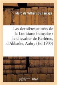 Les Dernieres Annees de la Louisiane Francaise, Le Chevalier de Kerlerec, D'Abbadie, Aubry, Laussat